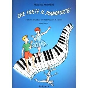 1130 CHE FORTE IL PIANOFORTE - 1° LIVELLO METODO DIDATTICO PER I PRIMI ANNI DI STUDIO