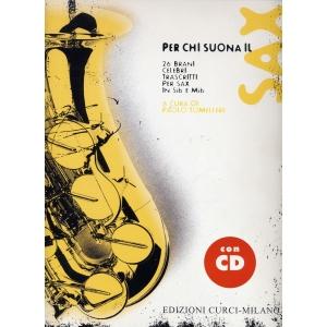Per chi suona il sax 26 brani celebri trascritti per sax in Sib e Mib Autore:  AA. VV. Revisore: Paolo Tomelleri Con CD Audio